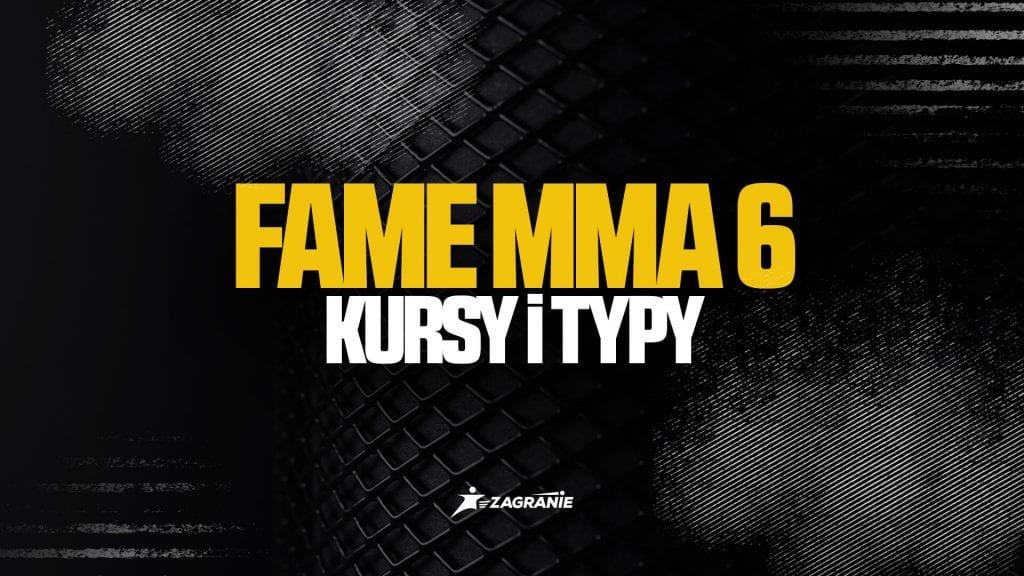 FAME MMA 6 - kursy i typy