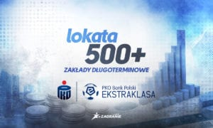 Lokata 500+ - Ekstraklasa bez ryzyka na zakłady długoterminowe